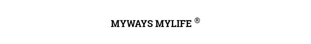 MYWAYS MYLIFE
