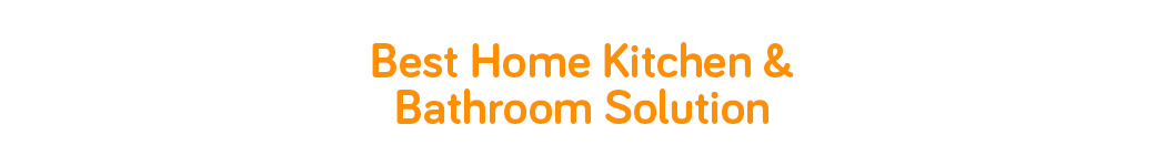 Best Home Kitchen & Bathroom Solution