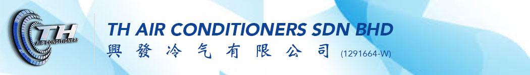 TH Air Conditioners Sdn Bhd 興發冷气有限公司