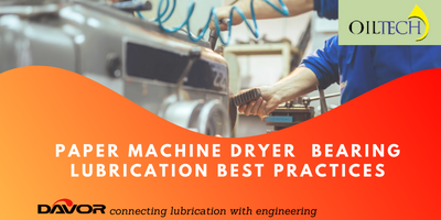 Paper machine Dryer Bearing Lubrication best Practices