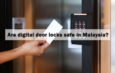 Are digital door locks safe in Malaysia?