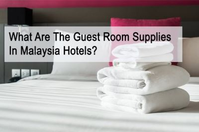 What Are The Guest Room Supplies In Malaysia Hotels?