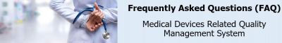 FAQ For Medical Devices Related QMS