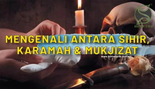 Mengenali Antara Sihir, Karamah dan Mukjizat �C IKHTIAR SYIFA