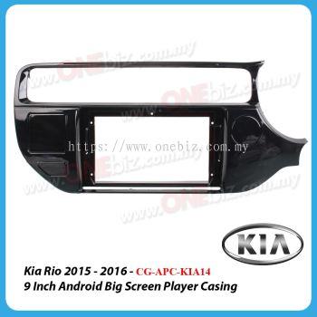 Kia Rio 2015 - 2016 - 9 Inch Android Big Screen Player Casing - CG-APC-KIA14