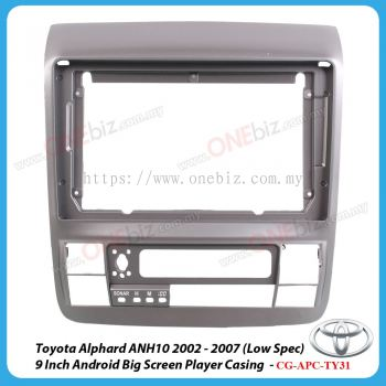 Toyota Alphard ANH10 2002 - 2007 (Low Spec) - 9 Inch Android Big Screen Player Casing - CG-APC-TY31